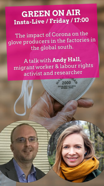 "Insta-Live with Andy Hall ""The impact of Corona on the glove producers in the factories in the global south"" @ Instagram"